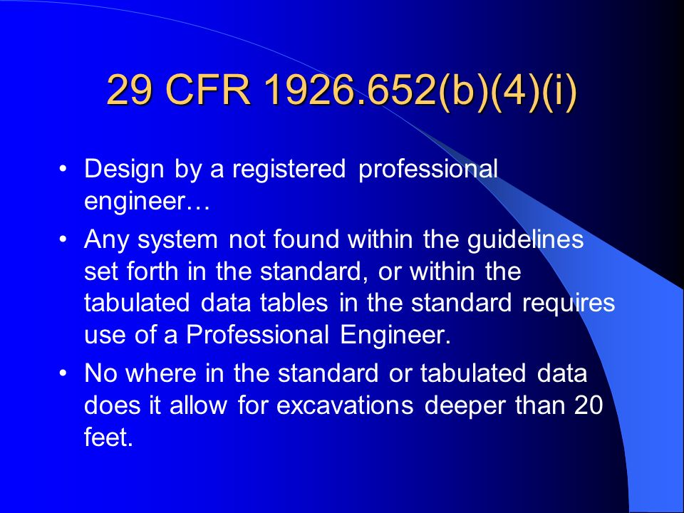29 CFR 1926.652(b)(4)(i) Design by a registered professional engineer… Any system not found within the guidelines set forth in the standard, or within