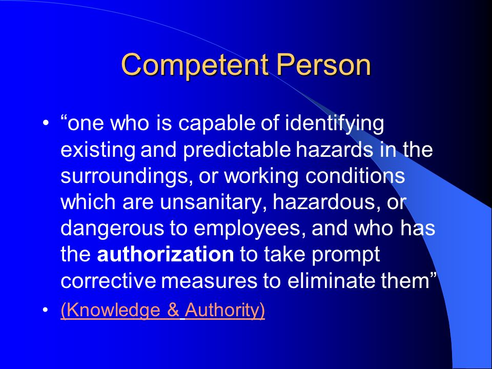 Competent Person one who is capable of identifying existing and predictable hazards in the surroundings, or working conditions which are unsanitary, h