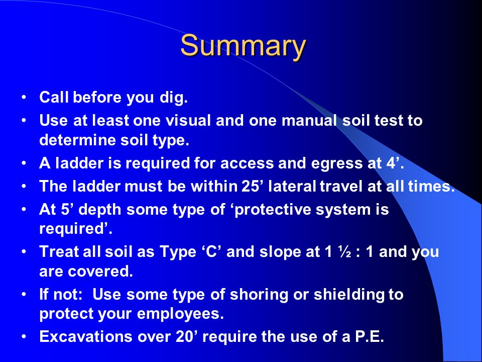 Summary Call before you dig. Use at least one visual and one manual soil test to determine soil type. A ladder is required for access and egress at 4.