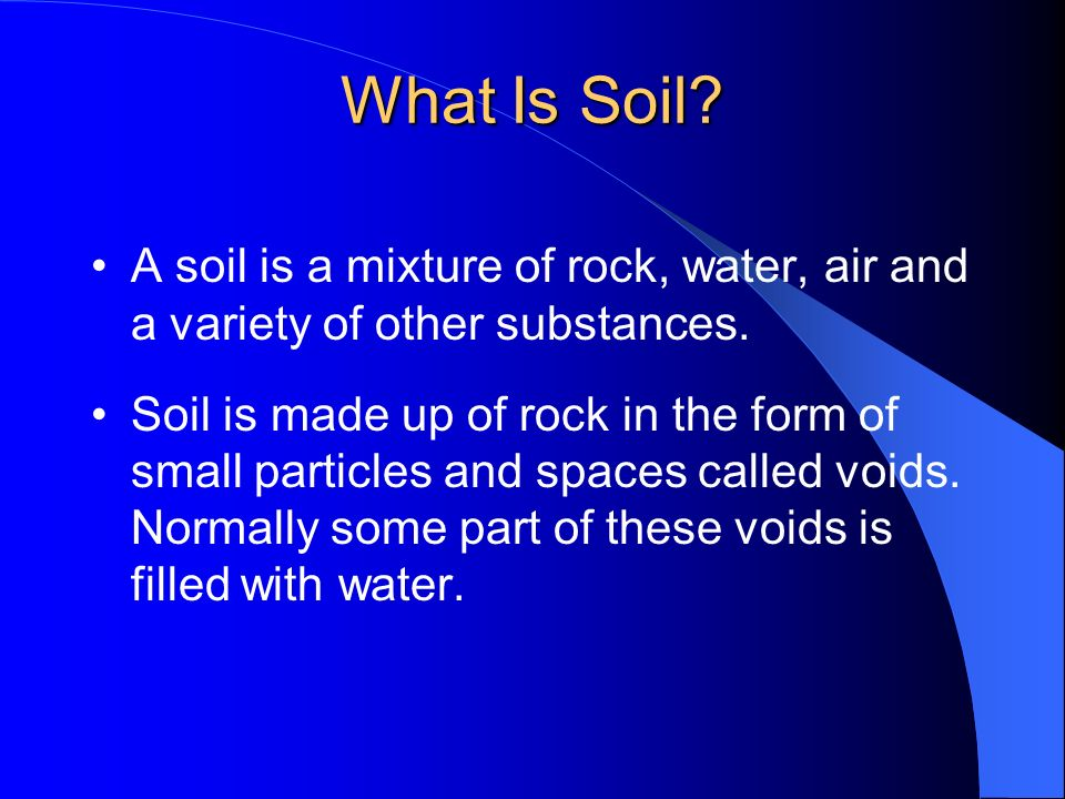 What Is Soil? A soil is a mixture of rock, water, air and a variety of other substances. Soil is made up of rock in the form of small particles and sp