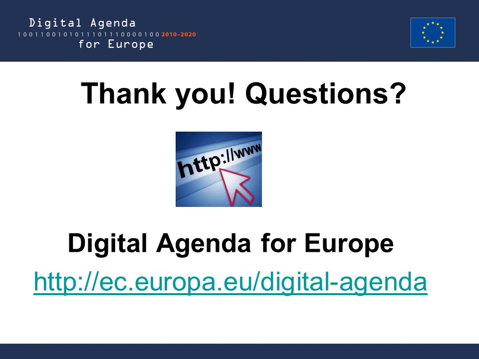 Thank you! Questions? Digital Agenda for Europe http://ec.europa.eu/digital-agenda