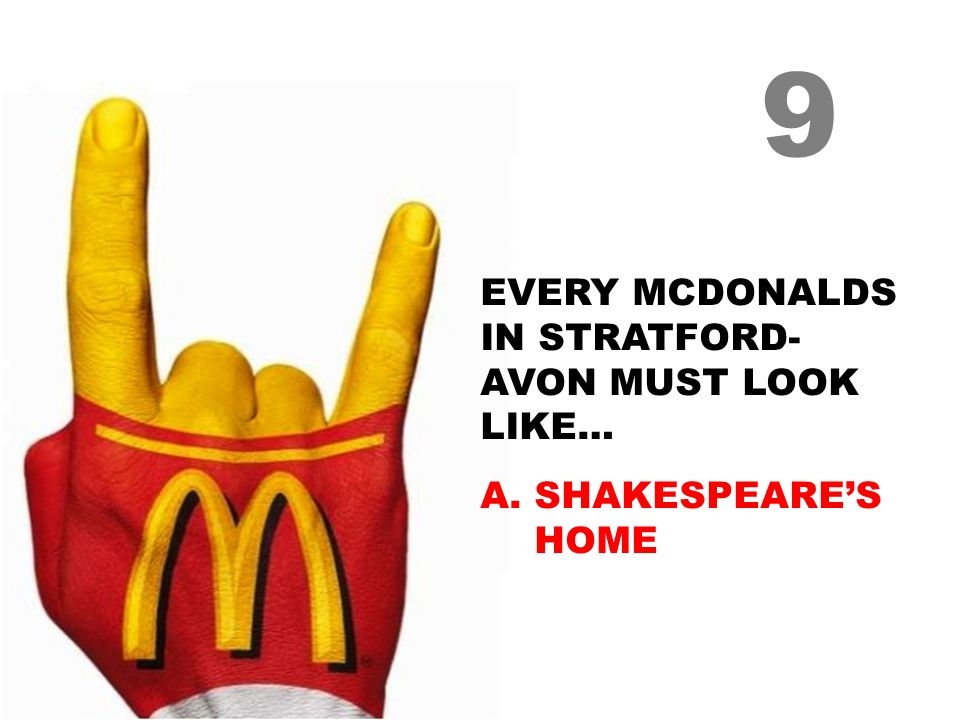 EVERY MCDONALDS IN STRATFORD- AVON MUST LOOK LIKE… A.SHAKESPEARES HOME 9