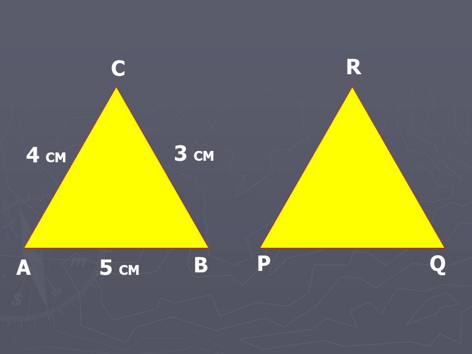 A B C P R Q 5 CM 3 CM 4 CM