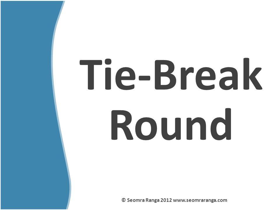 Tie-Break Round © Seomra Ranga 2012 www.seomraranga.com