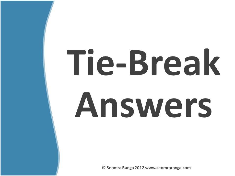 Tie-Break Answers © Seomra Ranga 2012 www.seomraranga.com