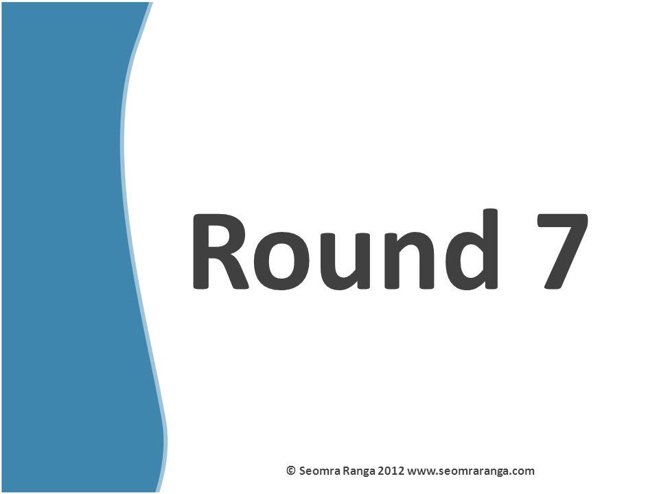 Round 7 © Seomra Ranga 2012 www.seomraranga.com