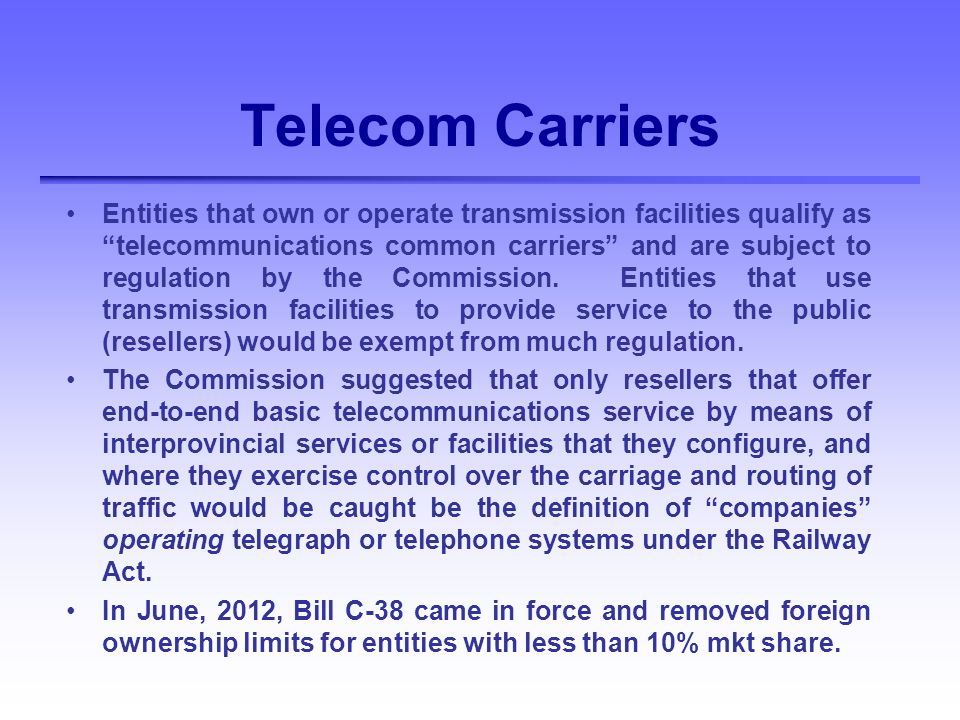 Telecom Carriers Entities that own or operate transmission facilities qualify as telecommunications common carriers and are subject to regulation by the Commission.