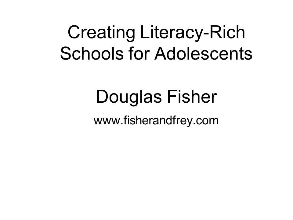 Creating Literacy-Rich Schools for Adolescents Douglas Fisher www.fisherandfrey.com