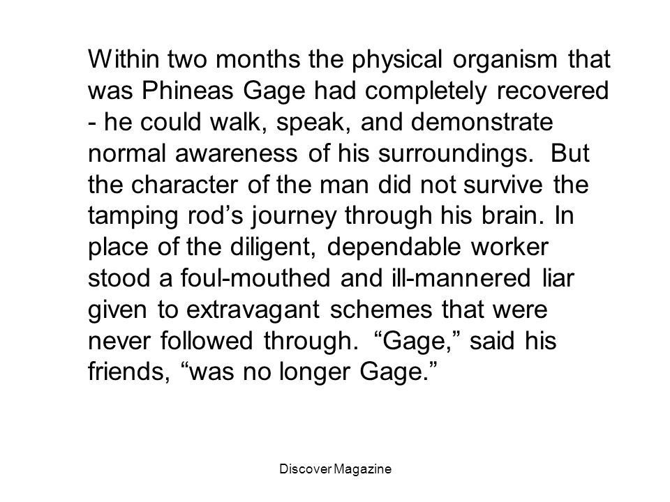 Discover Magazine Within two months the physical organism that was Phineas Gage had completely recovered - he could walk, speak, and demonstrate norma