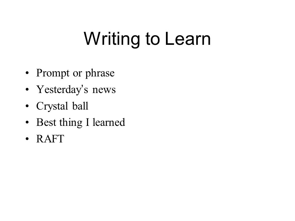 Writing to Learn Prompt or phrase Yesterday s news Crystal ball Best thing I learned RAFT