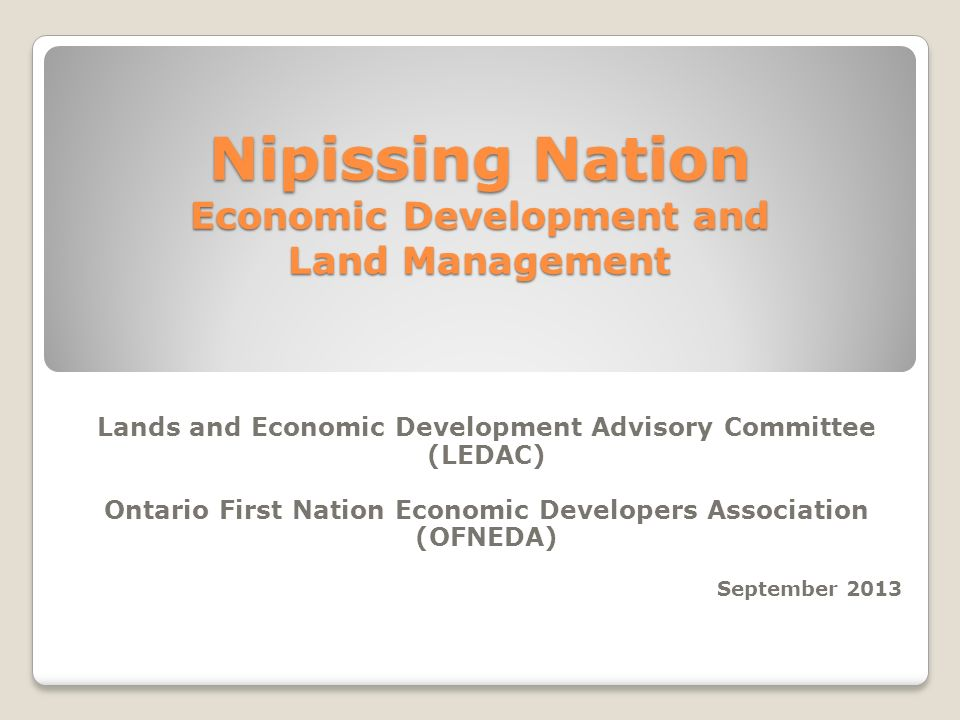 Nipissing Nation Economic Development and Land Management Lands and Economic Development Advisory Committee (LEDAC) Ontario First Nation Economic Deve