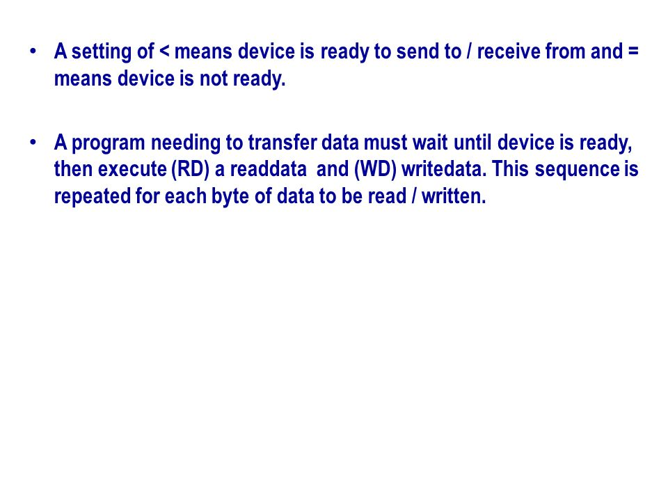 A setting of < means device is ready to send to / receive from and = means device is not ready. A program needing to transfer data must wait until dev