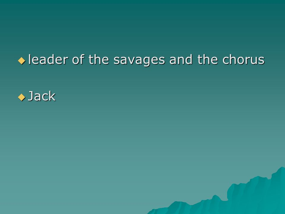 leader of the savages and the chorus leader of the savages and the chorus Jack Jack