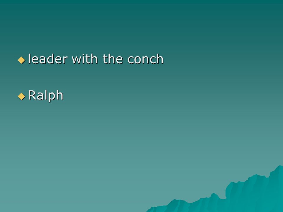 leader with the conch leader with the conch Ralph Ralph