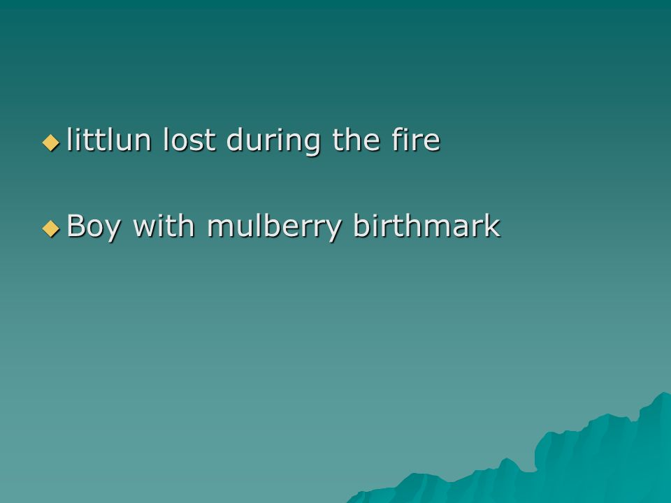 littlun lost during the fire littlun lost during the fire Boy with mulberry birthmark Boy with mulberry birthmark