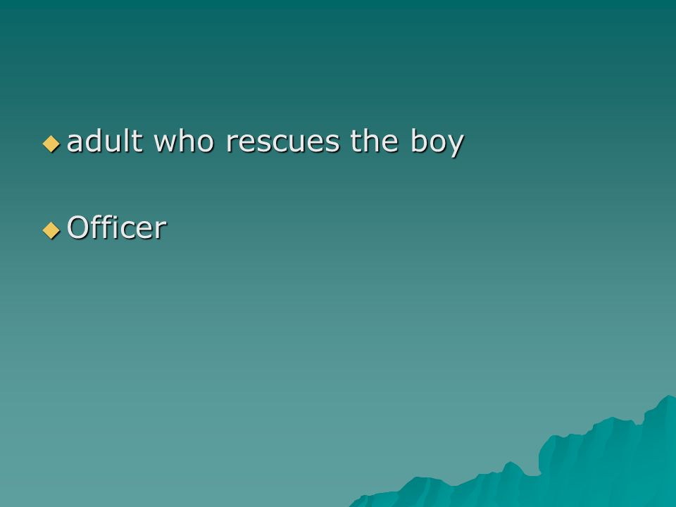 adult who rescues the boy adult who rescues the boy Officer Officer