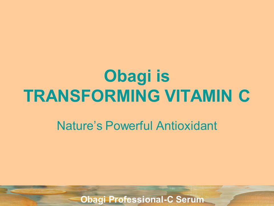 Obagi Professional-C Serum Obagi is TRANSFORMING VITAMIN C Natures Powerful Antioxidant