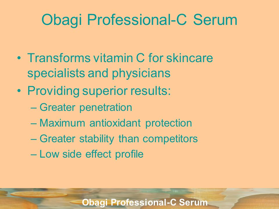 Obagi Professional-C Serum Transforms vitamin C for skincare specialists and physicians Providing superior results: –Greater penetration –Maximum anti