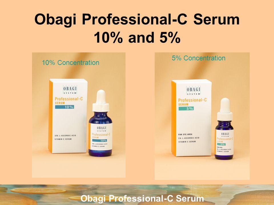 Obagi Professional-C Serum Obagi Professional-C Serum 10% and 5% 5% Concentration 10% Concentration