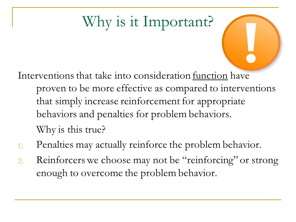 Why is it Important? Interventions that take into consideration function have proven to be more effective as compared to interventions that simply inc