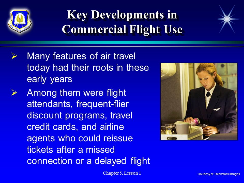 Chapter 5, Lesson 1 Key Developments in Commercial Flight Use Many features of air travel today had their roots in these early years Among them were f