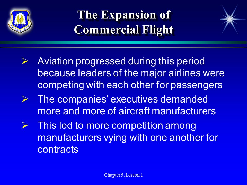 Chapter 5, Lesson 1 The Expansion of Commercial Flight Aviation progressed during this period because leaders of the major airlines were competing wit