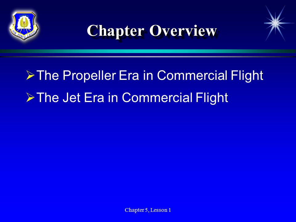 Chapter 5, Lesson 1 Chapter Overview The Propeller Era in Commercial Flight The Jet Era in Commercial Flight