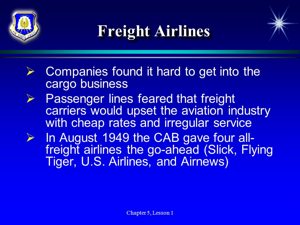 Chapter 5, Lesson 1 Freight Airlines Companies found it hard to get into the cargo business Passenger lines feared that freight carriers would upset t