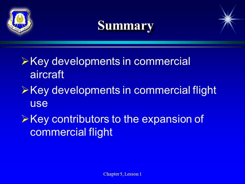 Chapter 5, Lesson 1 SummarySummary Key developments in commercial aircraft Key developments in commercial flight use Key contributors to the expansion
