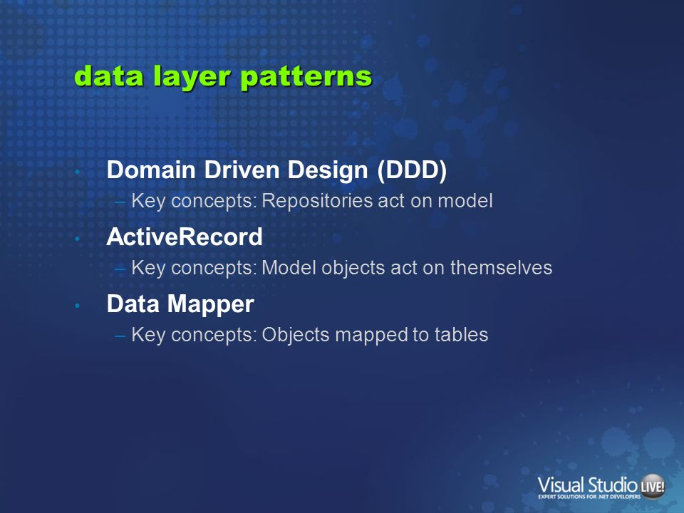 data layer patterns Domain Driven Design (DDD) –Key concepts: Repositories act on model ActiveRecord –Key concepts: Model objects act on themselves Da
