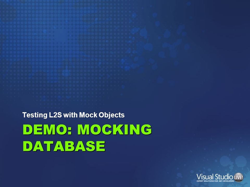 DEMO: MOCKING DATABASE Testing L2S with Mock Objects
