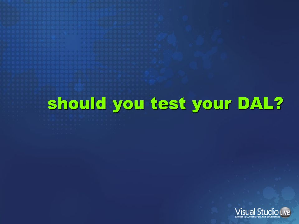 should you test your DAL?