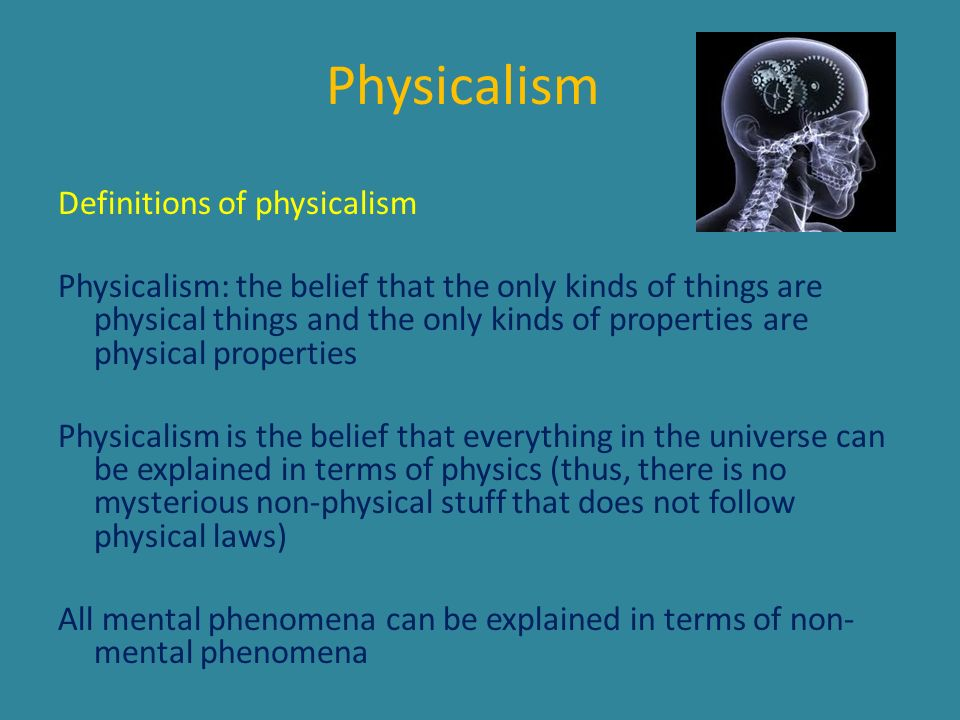 Physicalism Definitions of physicalism Physicalism: the belief that the only kinds of things are physical things and the only kinds of properties are