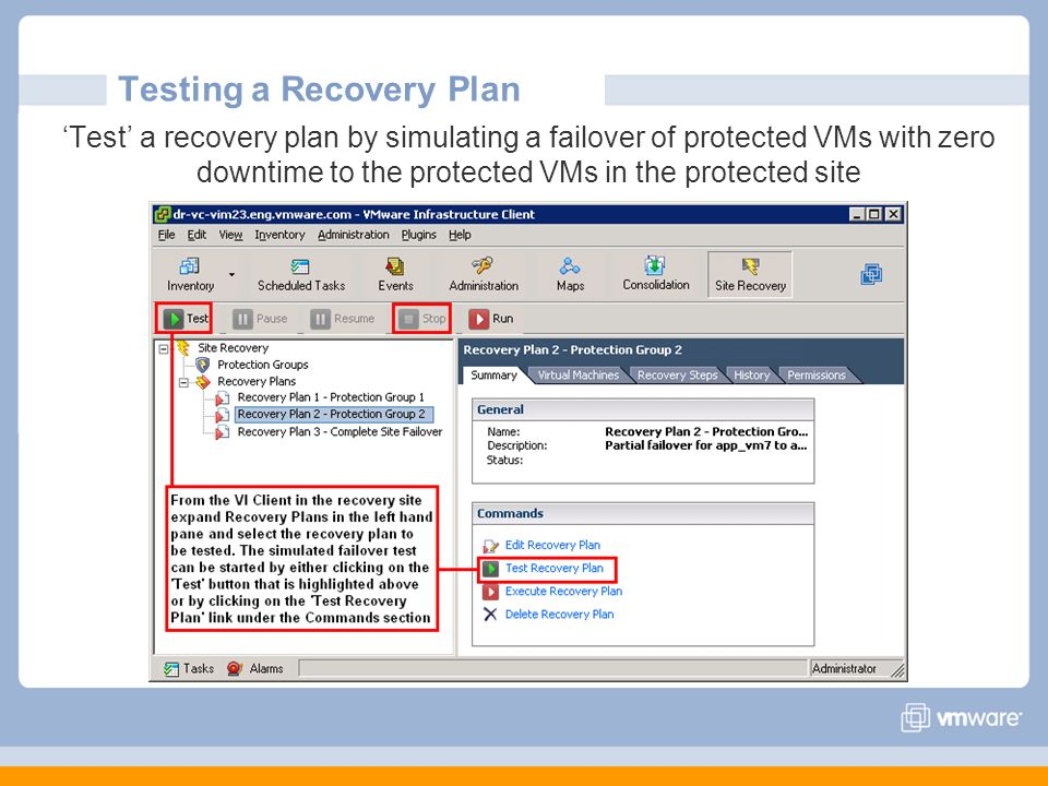 Testing a Recovery Plan Test a recovery plan by simulating a failover of protected VMs with zero downtime to the protected VMs in the protected site