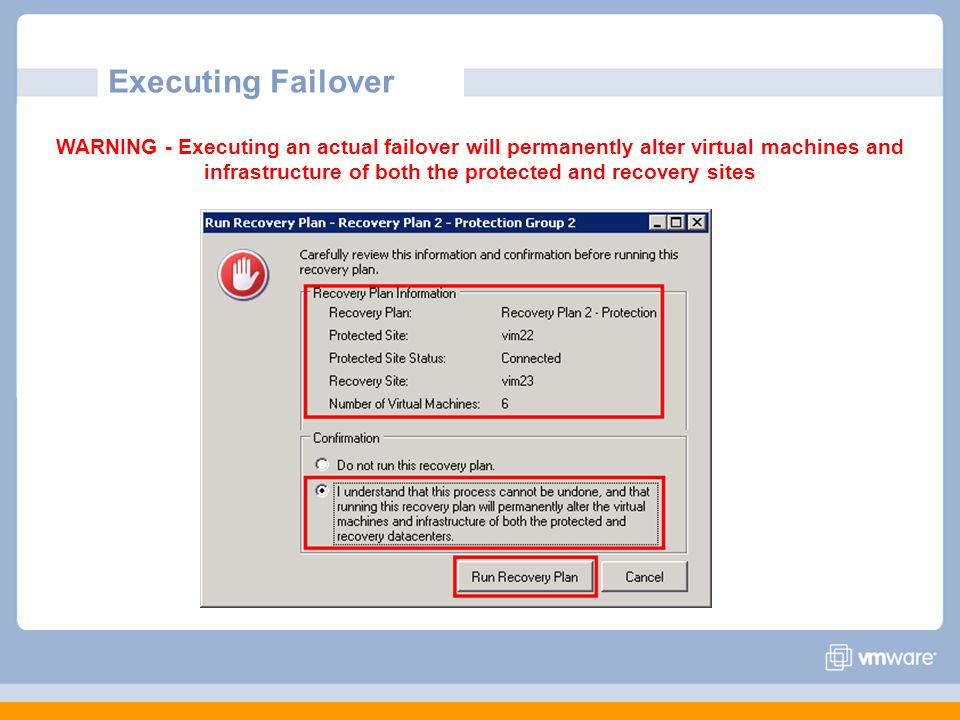 Executing Failover WARNING - Executing an actual failover will permanently alter virtual machines and infrastructure of both the protected and recover
