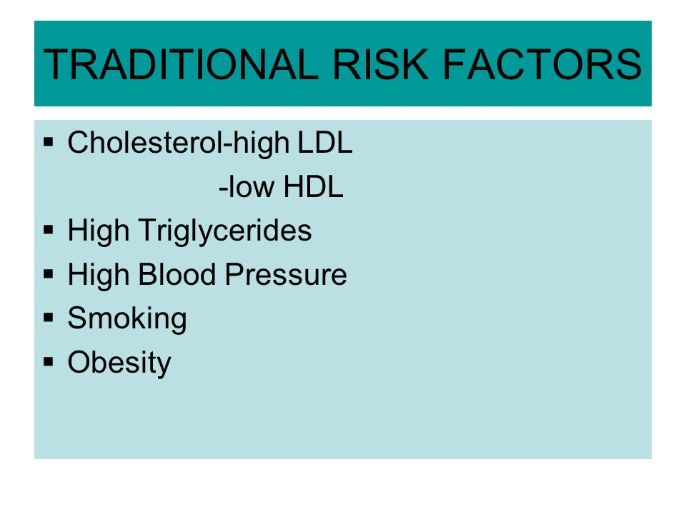 TRADITIONAL RISK FACTORS Cholesterol-high LDL -low HDL High Triglycerides High Blood Pressure Smoking Obesity