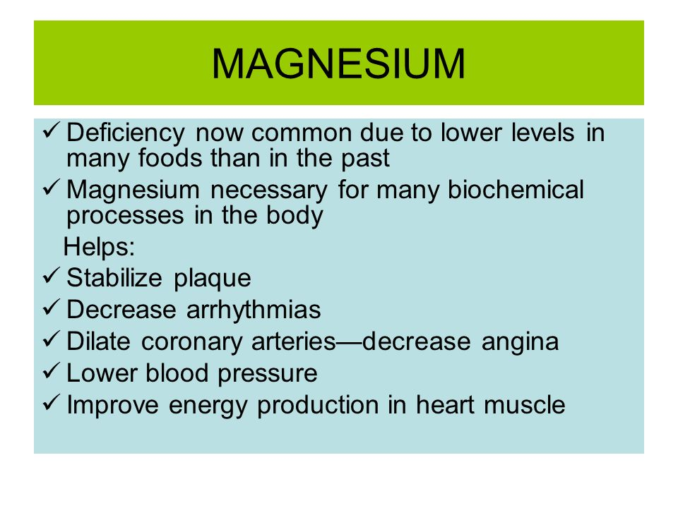 MAGNESIUM Deficiency now common due to lower levels in many foods than in the past Magnesium necessary for many biochemical processes in the body Help
