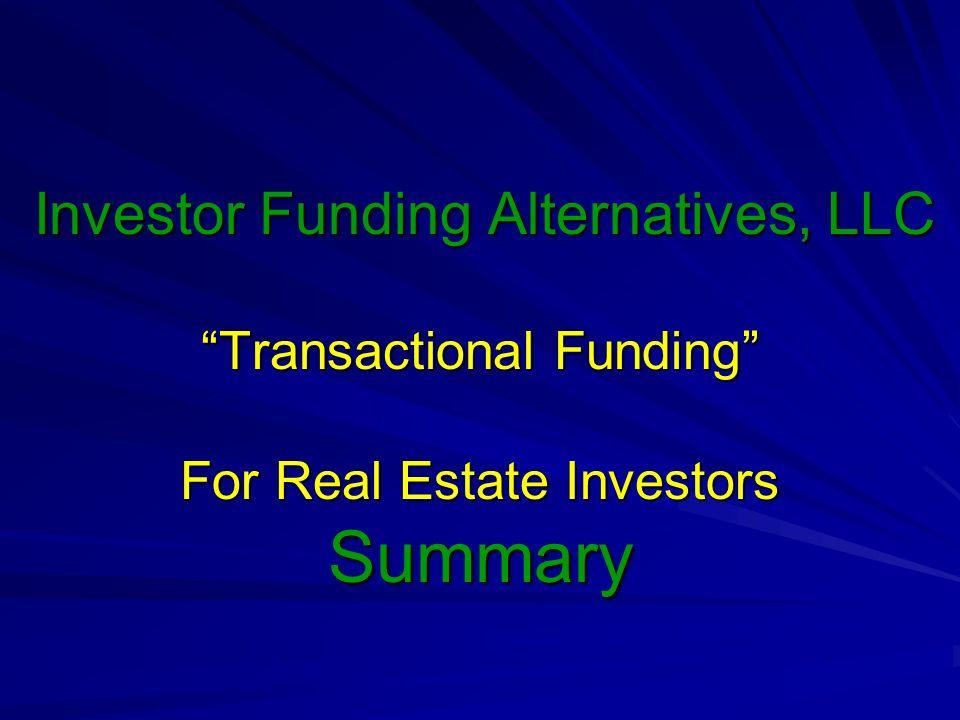Investor Funding Alternatives, LLC Transactional Funding For Real Estate Investors Summary