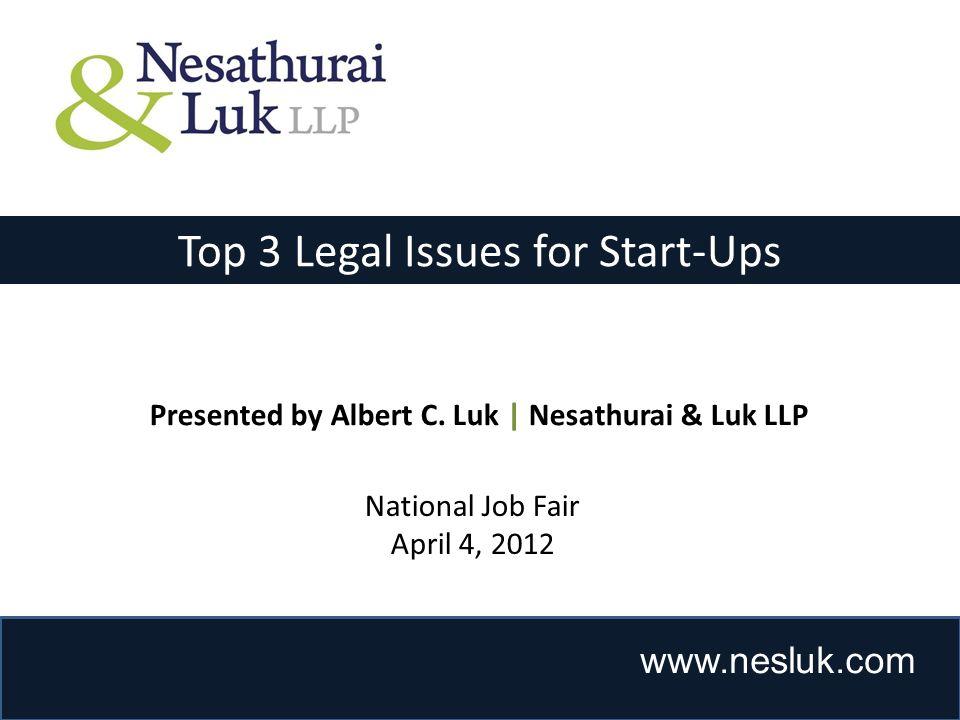 www.nesluk.com Top 3 Legal Issues for Start-Ups Presented by Albert C. Luk | Nesathurai & Luk LLP National Job Fair April 4, 2012