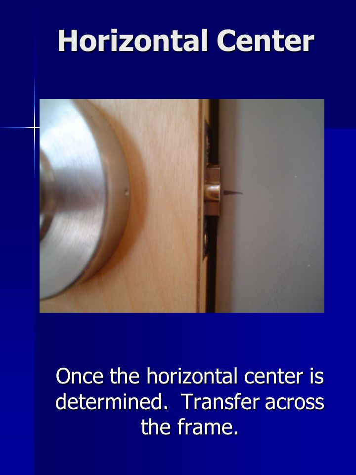 Horizontal Center Once the horizontal center is determined. Transfer across the frame.