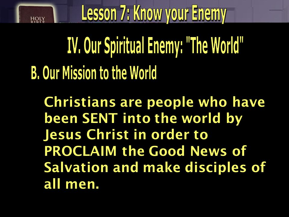Christians are people who have been SENT into the world by Jesus Christ in order to PROCLAIM the Good News of Salvation and make disciples of all men.