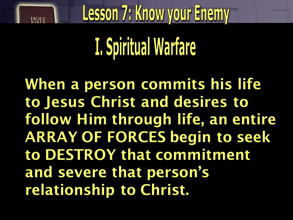 When a person commits his life to Jesus Christ and desires to follow Him through life, an entire ARRAY OF FORCES begin to seek to DESTROY that commitm