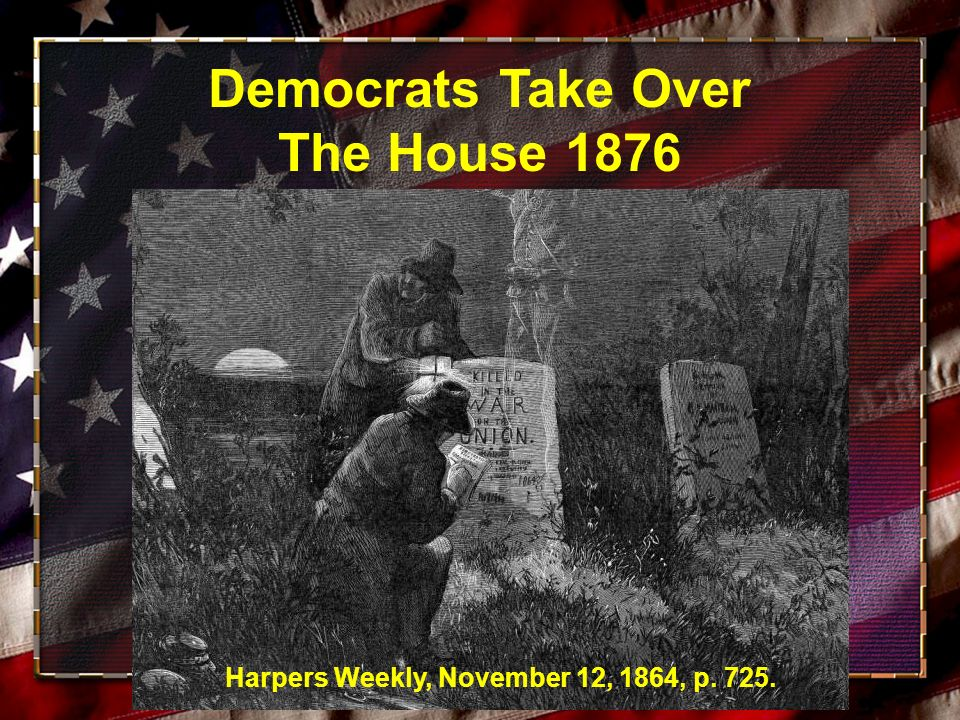 Democrats Take Over The House 1876 Harpers Weekly, November 12, 1864, p. 725.