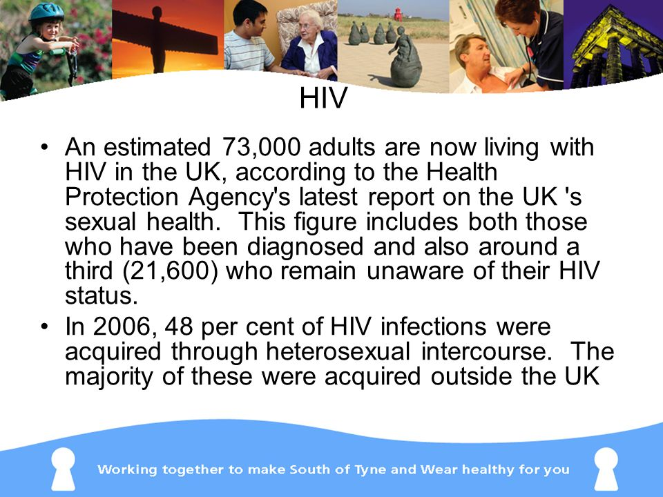 An estimated 73,000 adults are now living with HIV in the UK, according to the Health Protection Agency's latest report on the UK 's sexual health. Th