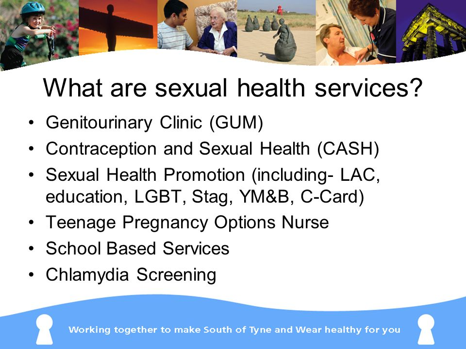 What are sexual health services? Genitourinary Clinic (GUM) Contraception and Sexual Health (CASH) Sexual Health Promotion (including- LAC, education,