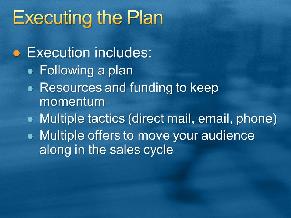 Execution includes:Execution includes: Following a plan Following a plan Resources and funding to keep momentum Resources and funding to keep momentum