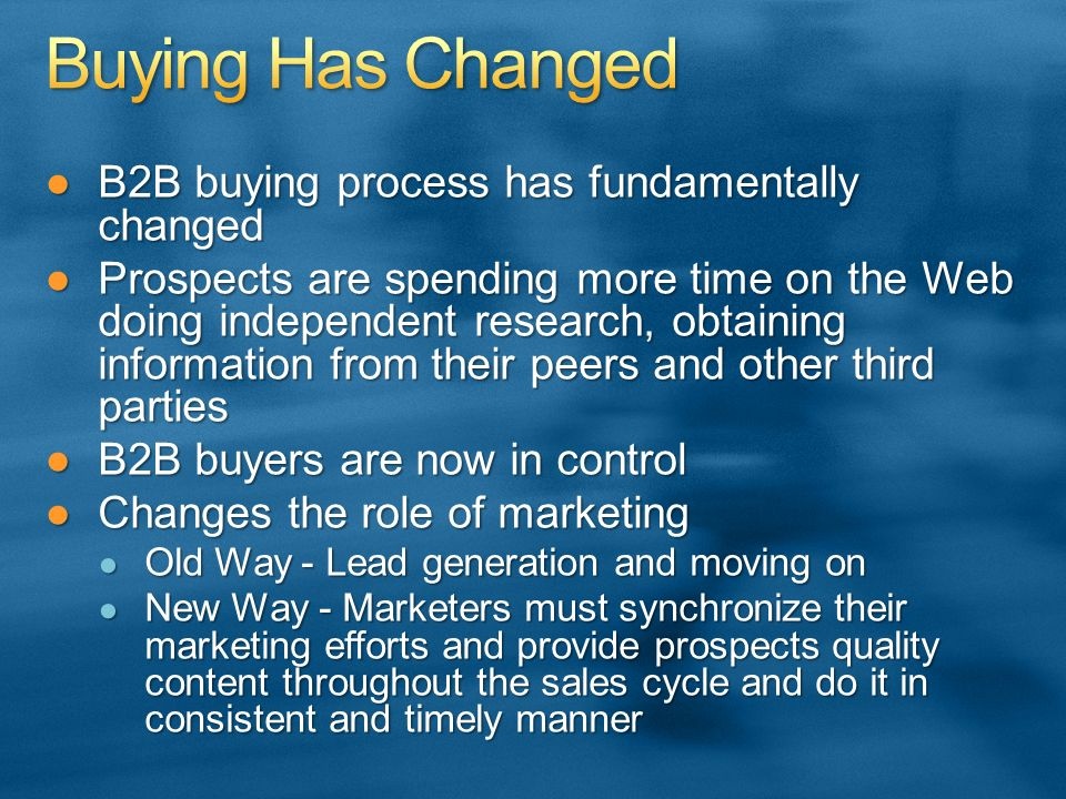 B2B buying process has fundamentally changedB2B buying process has fundamentally changed Prospects are spending more time on the Web doing independent