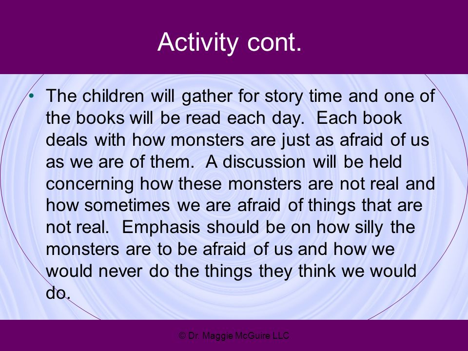 Activity cont. The children will gather for story time and one of the books will be read each day. Each book deals with how monsters are just as afrai