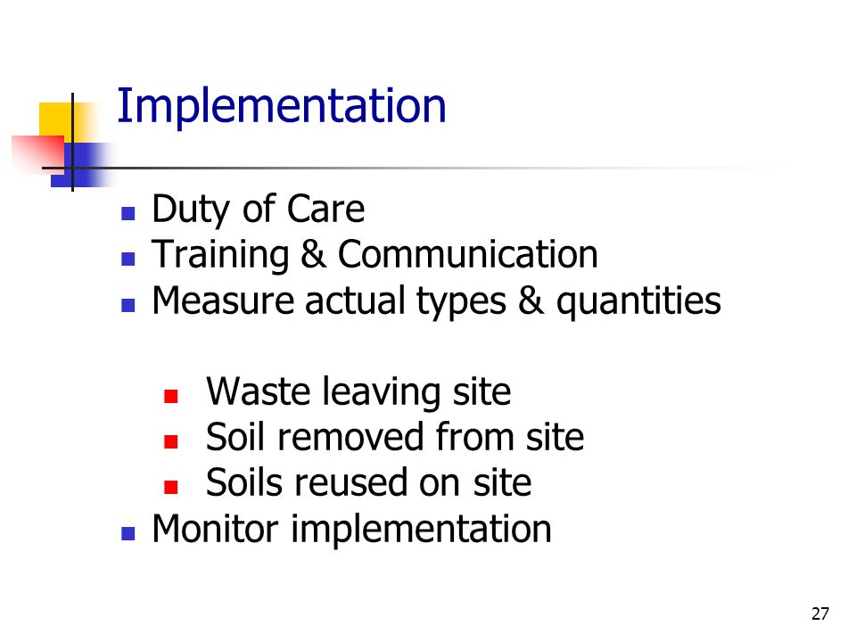 Implementation Duty of Care Training & Communication Measure actual types & quantities Waste leaving site Soil removed from site Soils reused on site
