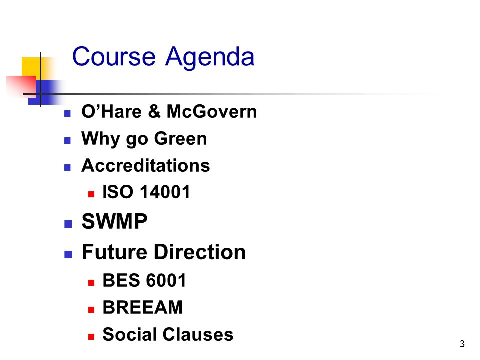 3 Course Agenda OHare & McGovern Why go Green Accreditations ISO 14001 SWMP Future Direction BES 6001 BREEAM Social Clauses